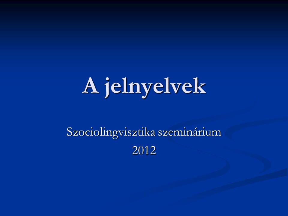 A jelnyelvek Szociolingvisztika szeminárium 2012