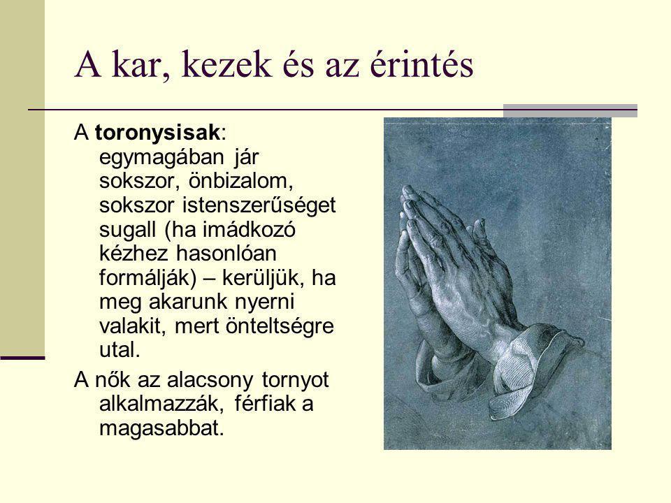 A kar, kezek és az érintés A toronysisak: egymagában jár sokszor, önbizalom, sokszor istenszerűséget sugall (ha imádkozó kézhez hasonlóan formálják) –