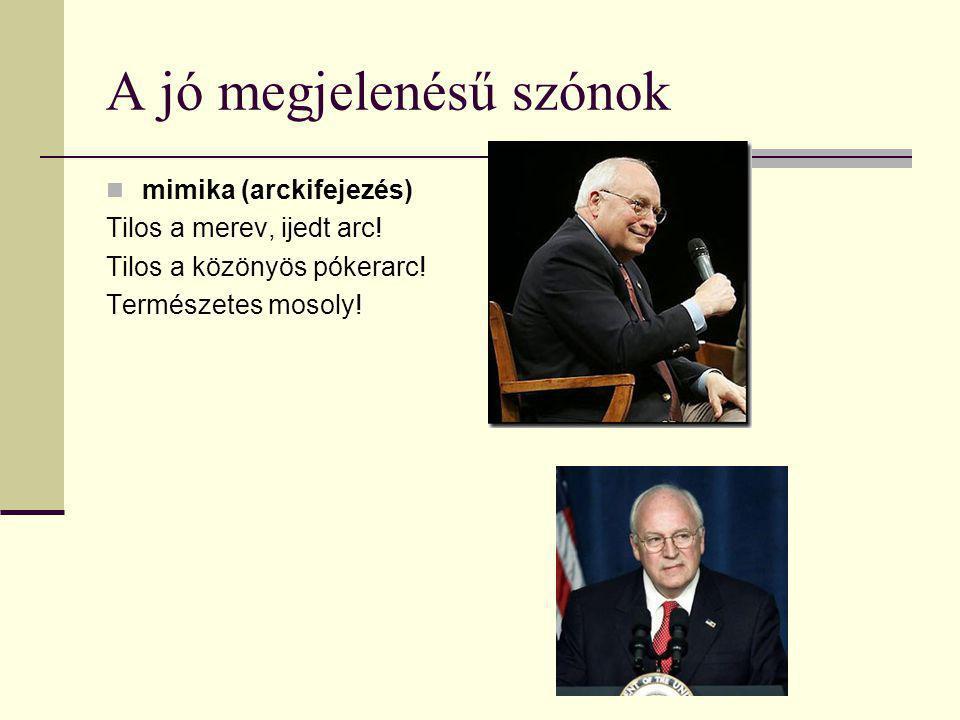 A jó megjelenésű szónok mimika (arckifejezés) Tilos a merev, ijedt arc! Tilos a közönyös pókerarc! Természetes mosoly!
