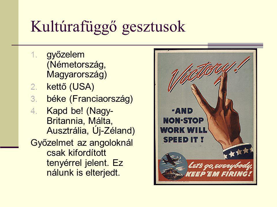 Kultúrafüggő gesztusok 1. győzelem (Németország, Magyarország) 2. kettő (USA) 3. béke (Franciaország) 4. Kapd be! (Nagy- Britannia, Málta, Ausztrália,