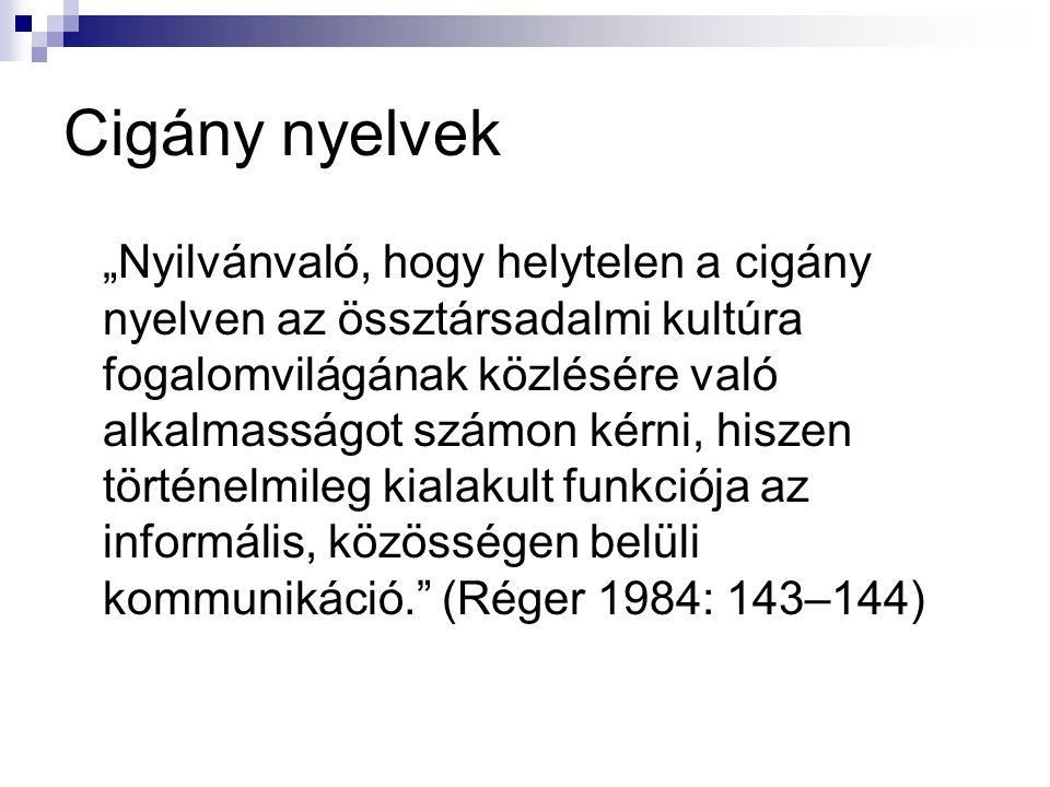 """Cigány nyelvek """"Nyilvánvaló, hogy helytelen a cigány nyelven az össztársadalmi kultúra fogalomvilágának közlésére való alkalmasságot számon kérni, his"""