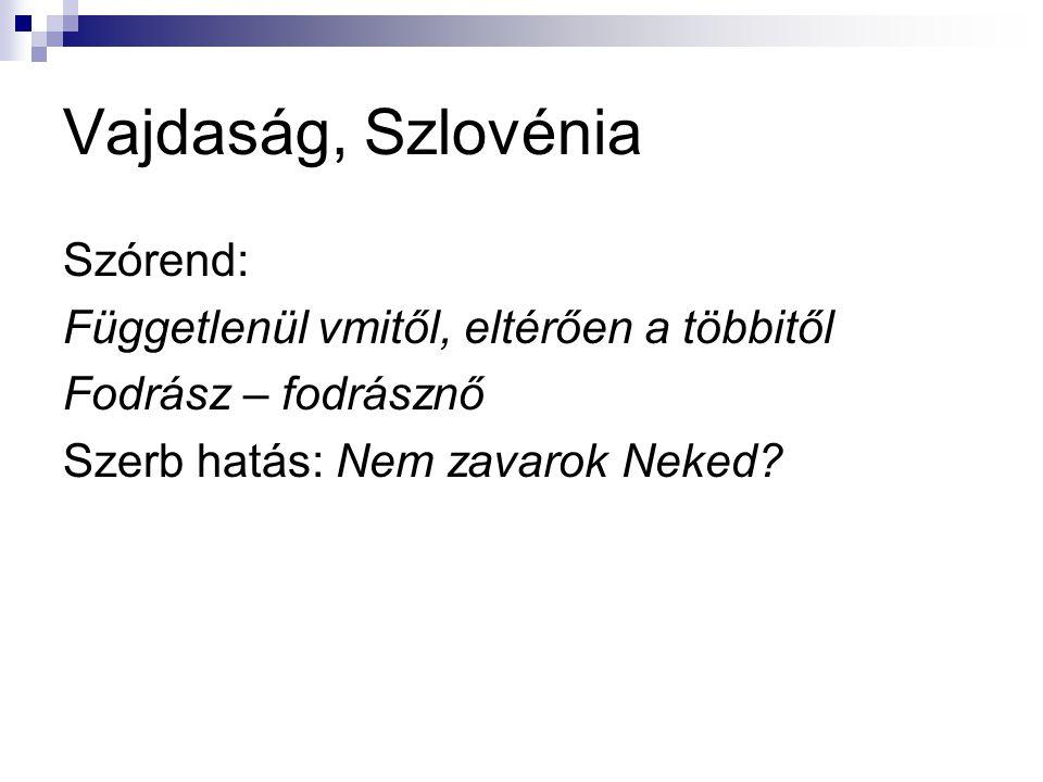 Vajdaság, Szlovénia Szórend: Függetlenül vmitől, eltérően a többitől Fodrász – fodrásznő Szerb hatás: Nem zavarok Neked?