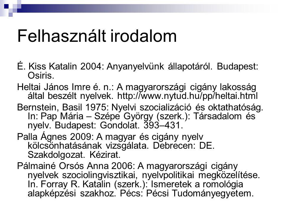 Felhasznált irodalom É. Kiss Katalin 2004: Anyanyelvünk állapotáról. Budapest: Osiris. Heltai János Imre é. n.: A magyarországi cigány lakosság által
