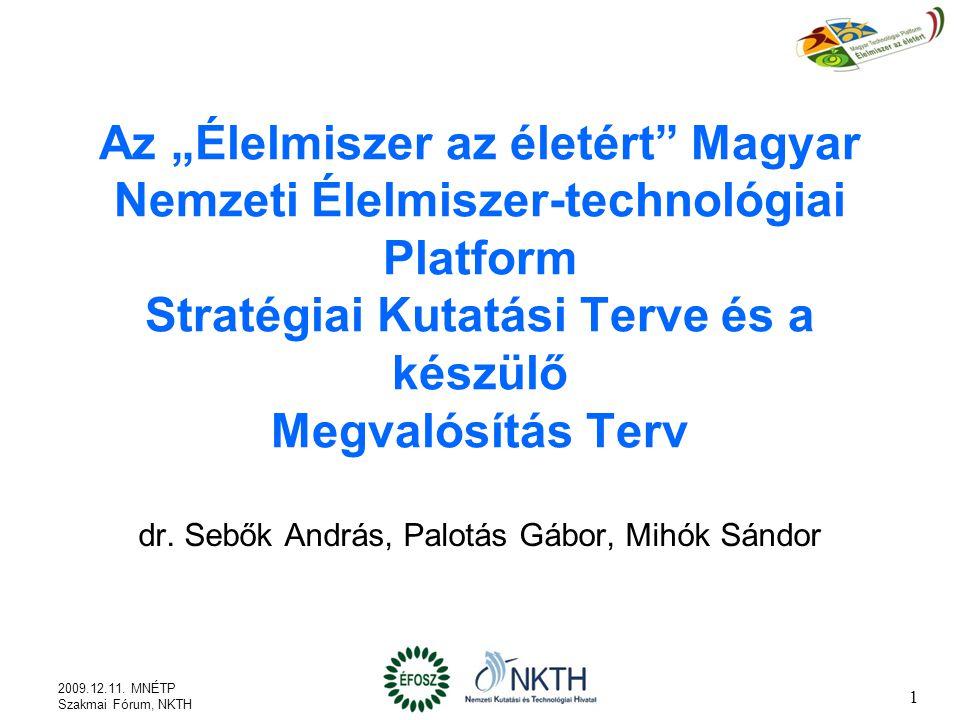 """Az """"Élelmiszer az életért Magyar Nemzeti Élelmiszer-technológiai Platform Stratégiai Kutatási Terve és a készülő Megvalósítás Terv dr."""