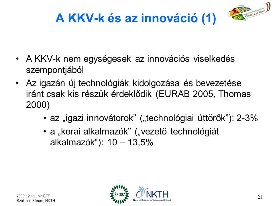 """A KKV-k és az innováció (1) A KKV-k nem egységesek az innovációs viselkedés szempontjából Az igazán új technológiák kidolgozása és bevezetése iránt csak kis részük érdeklődik (EURAB 2005, Thomas 2000) az """"igazi innovátorok (""""technológiai úttörők ): 2-3% a """"korai alkalmazók (""""vezető technológiát alkalmazók ): 10 – 13,5% 21 2009.12.11."""