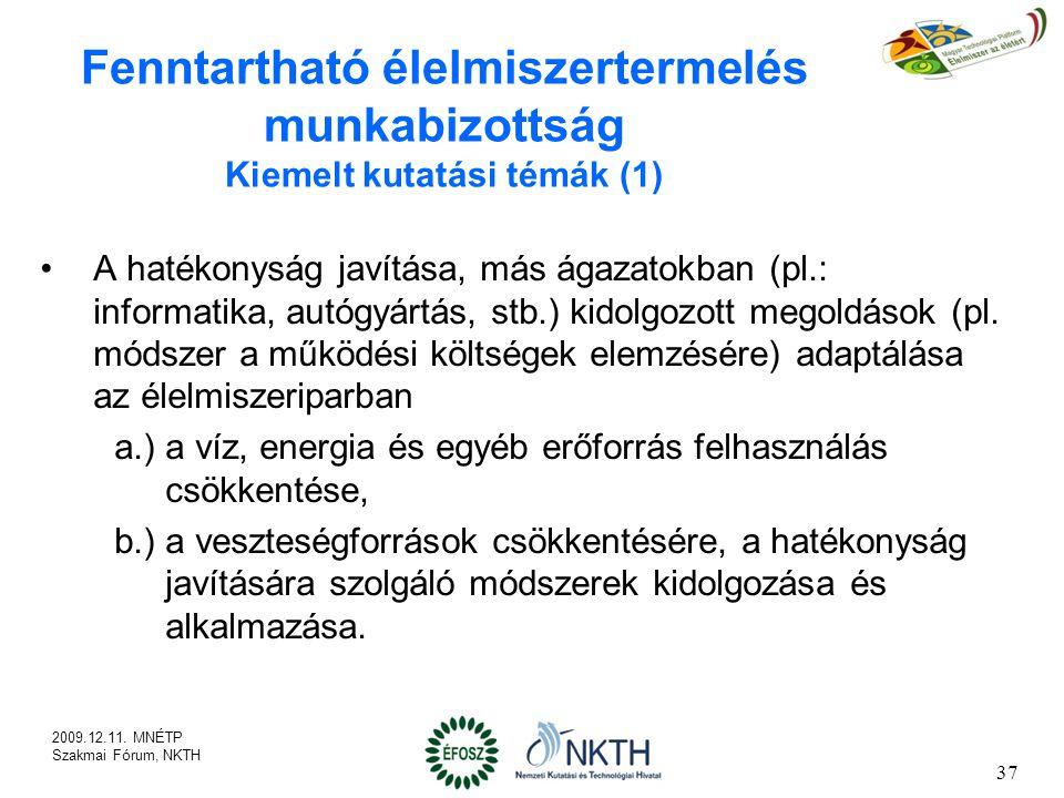 Fenntartható élelmiszertermelés munkabizottság Kiemelt kutatási témák (1) A hatékonyság javítása, más ágazatokban (pl.: informatika, autógyártás, stb.) kidolgozott megoldások (pl.