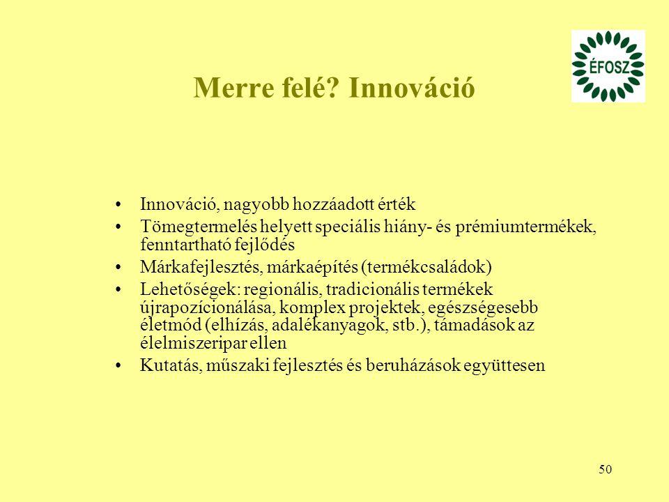 50 Merre felé? Innováció Innováció, nagyobb hozzáadott érték Tömegtermelés helyett speciális hiány- és prémiumtermékek, fenntartható fejlődés Márkafej