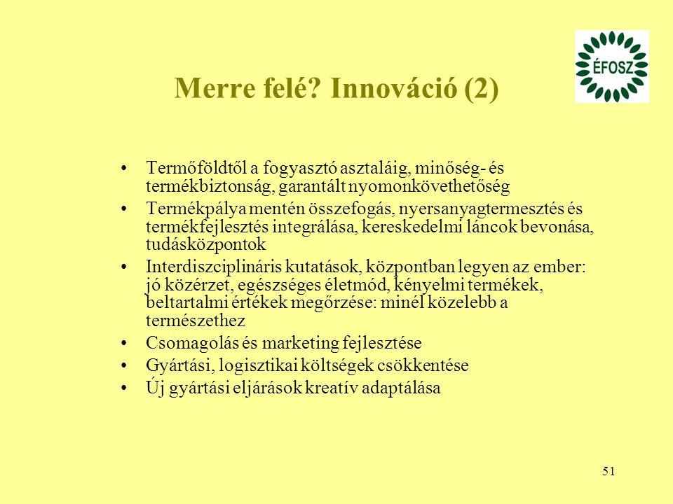 51 Merre felé? Innováció (2) Termőföldtől a fogyasztó asztaláig, minőség- és termékbiztonság, garantált nyomonkövethetőség Termékpálya mentén összefog