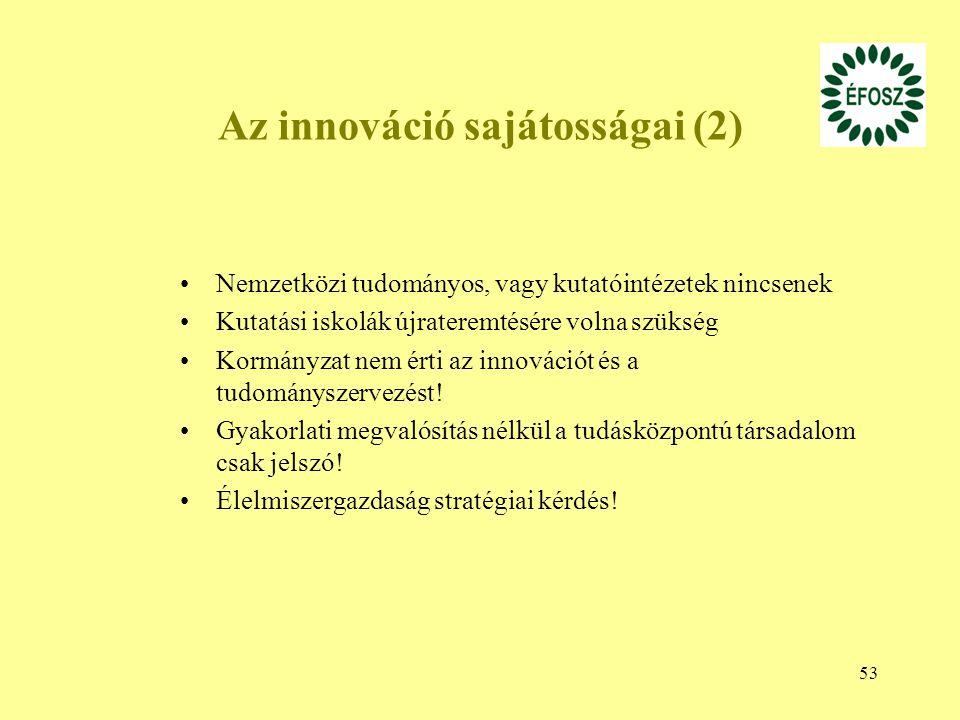 53 Az innováció sajátosságai (2) Nemzetközi tudományos, vagy kutatóintézetek nincsenek Kutatási iskolák újrateremtésére volna szükség Kormányzat nem é