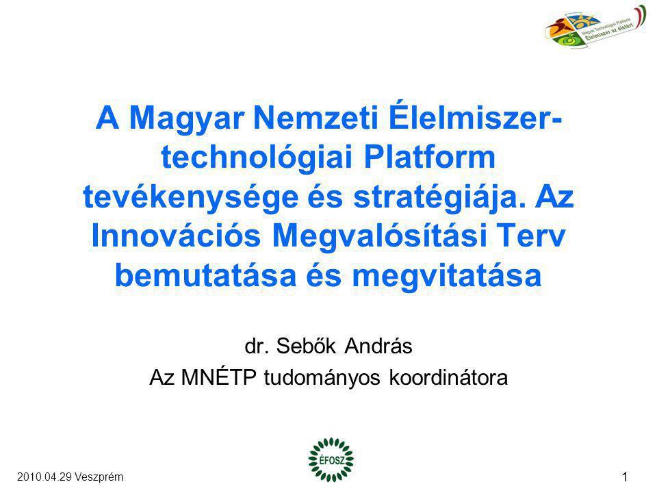 A Magyar Nemzeti Élelmiszer- technológiai Platform tevékenysége és stratégiája. Az Innovációs Megvalósítási Terv bemutatása és megvitatása dr. Sebők A