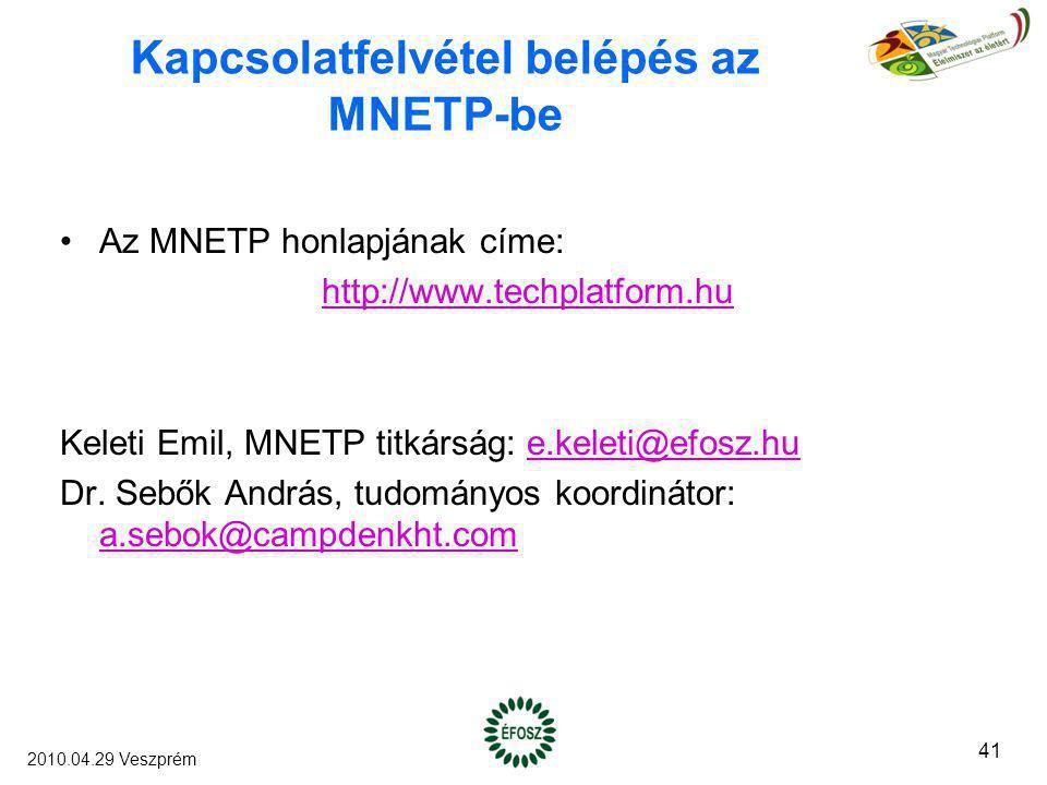 Kapcsolatfelvétel belépés az MNETP-be Az MNETP honlapjának címe: http://www.techplatform.hu Keleti Emil, MNETP titkárság: e.keleti@efosz.hue.keleti@ef