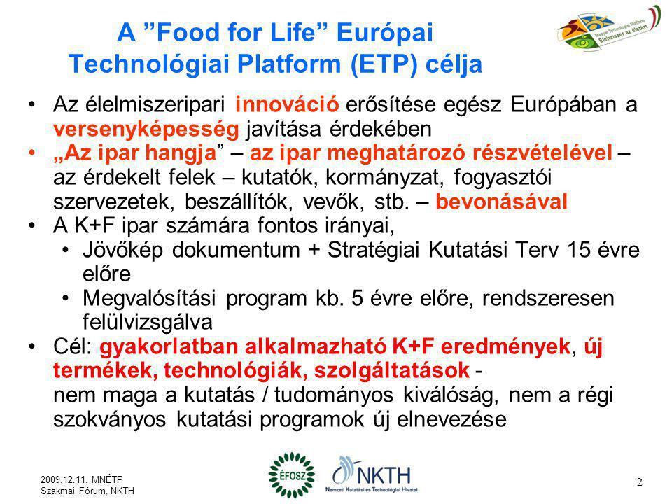 Jövőkép (1) Az ETP Food for Life arra törekszik, hogy a fogyasztói igényeknek és elvárásoknak megfelelő innovatív új kedvezőbb tulajdonságú élelmiszerek kerüljenek a nemzeti, regionális és globális piacokra Ezt a táplálkozás-, élelmiszer- és fogyasztói tudomány, a fenntartható fejlődés és az élelmiszer lánc menedzsment területén végzett hatékony, összehangolt kutatás segítségével fogja elérni 3 2009.12.11.