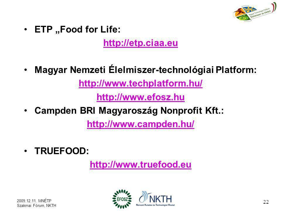 "ETP ""Food for Life: http://etp.ciaa.eu Magyar Nemzeti Élelmiszer-technológiai Platform: http://www.techplatform.hu/ http://www.efosz.hu Campden BRI Ma"