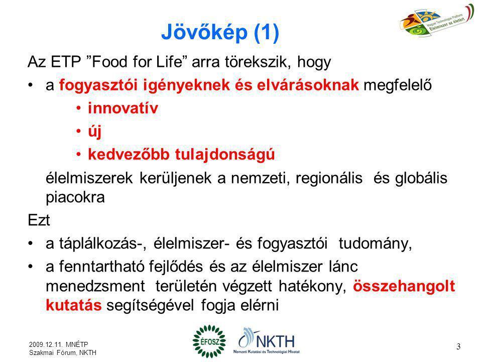 """Jövőkép (1) Az ETP """"Food for Life"""" arra törekszik, hogy a fogyasztói igényeknek és elvárásoknak megfelelő innovatív új kedvezőbb tulajdonságú élelmisz"""