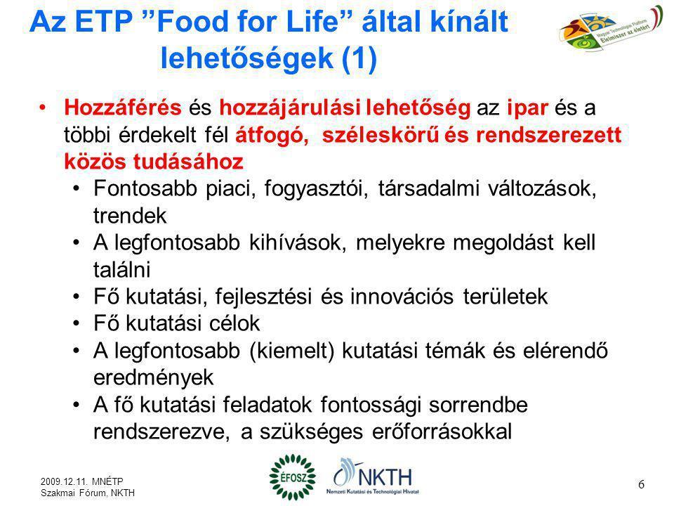 Az ETP Food for Life által kínált lehetőségek (2) ETP dokumentumok: Jövőkép dokumentum (2005), Stratégiai Kutatási Terv (2007), Megvalósítási Intézkedési Terv (2008) Egyeztetett, közös javaslatok az FP7-hez (témák, módszerek) Európai szintű együttműködés – részvétel a hálózatokban Személyes alapon – közös érdeklődés,érdekeltség Szervezetek közötti Nemzeti Élelmiszer-technológiai Platformok 7 2009.12.11.