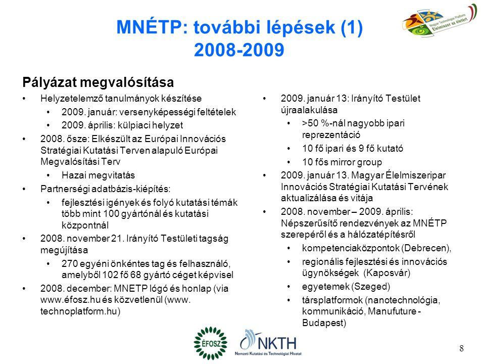 8 MNÉTP: további lépések (1) 2008-2009 Pályázat megvalósítása Helyzetelemző tanulmányok készítése 2009. január: versenyképességi feltételek 2009. ápri