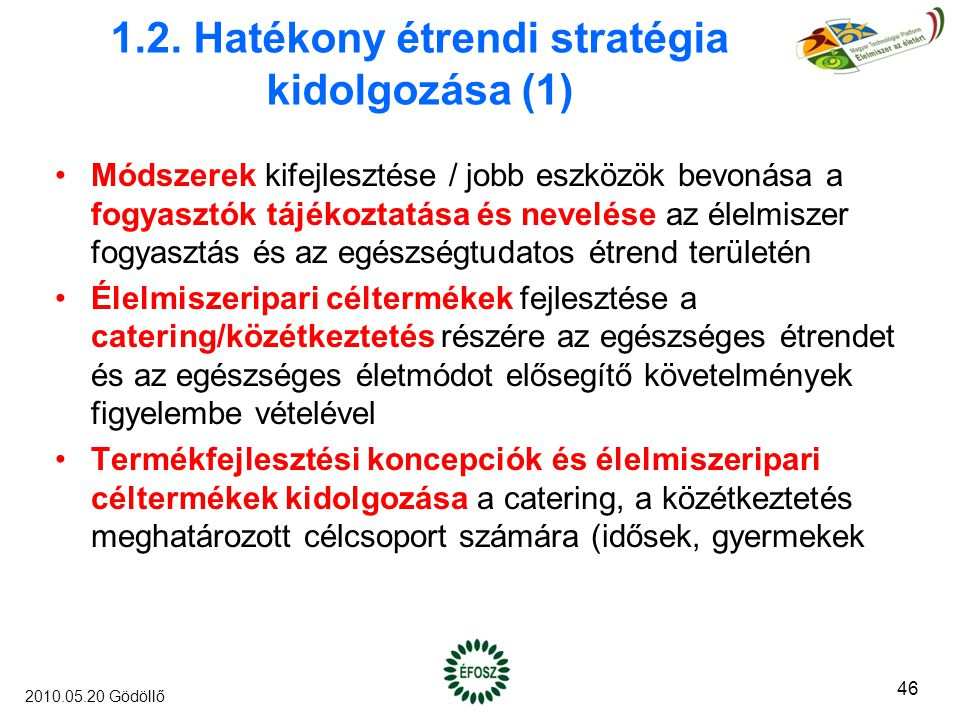 1.2. Hatékony étrendi stratégia kidolgozása (1) Módszerek kifejlesztése / jobb eszközök bevonása a fogyasztók tájékoztatása és nevelése az élelmiszer