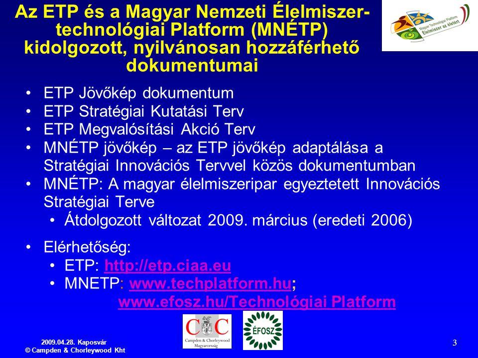 2009.04.28. Kaposvár © Campden & Chorleywood Kht 3 Az ETP és a Magyar Nemzeti Élelmiszer- technológiai Platform (MNÉTP) kidolgozott, nyilvánosan hozzá