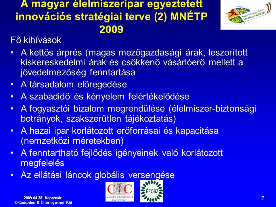 2009.04.28. Kaposvár © Campden & Chorleywood Kht 7 A magyar élelmiszeripar egyeztetett innovációs stratégiai terve (2) MNÉTP 2009 Fő kihívások A kettő