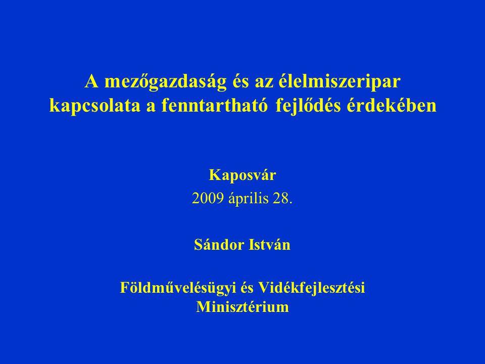 A mezőgazdaság és az élelmiszeripar kapcsolata a fenntartható fejlődés érdekében Kaposvár 2009 április 28.