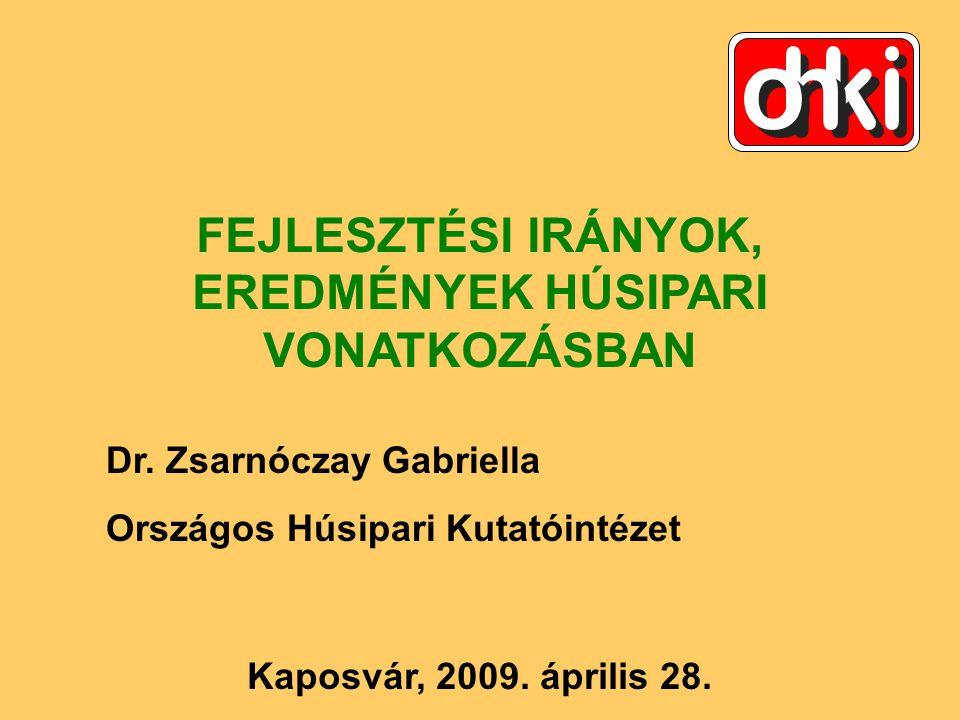 Kaposvár, 2009. április 28. FEJLESZTÉSI IRÁNYOK, EREDMÉNYEK HÚSIPARI VONATKOZÁSBAN Dr.