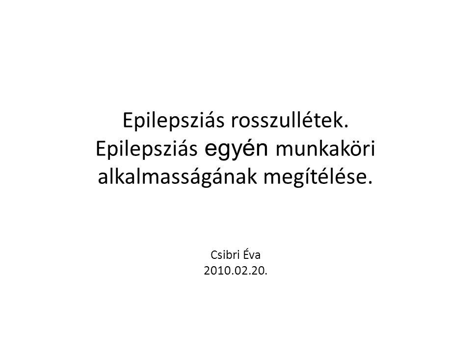 Epilepsziás rosszullétek. Epilepsziás egyén munkaköri alkalmasságának megítélése. Csibri Éva 2010.02.20.