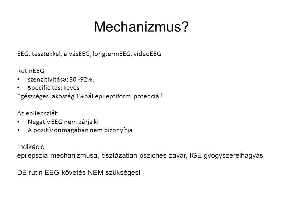 Mechanizmus? EEG, tesztekkel, alvásEEG, longtermEEG, videoEEG RutinEEG szenzitivitás a : 30 -92%, s pecificitás: kevés Egészséges lakosság 1%nál epile