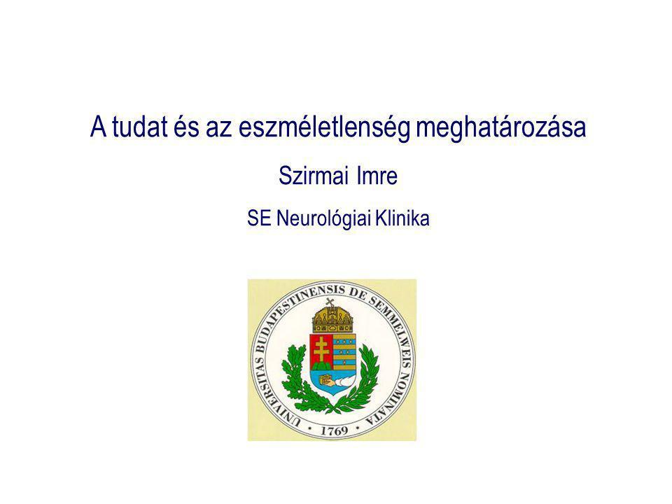 A tudat és az eszméletlenség meghatározása Szirmai Imre SE Neurológiai Klinika