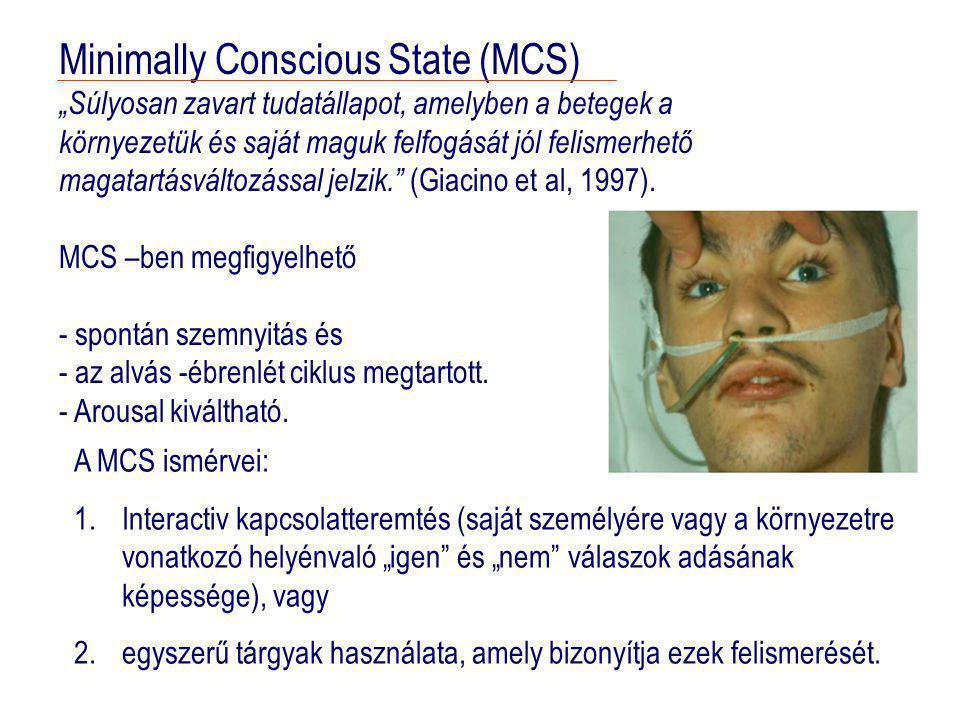 """Minimally Conscious State (MCS) """"Súlyosan zavart tudatállapot, amelyben a betegek a környezetük és saját maguk felfogását jól felismerhető magatartásváltozással jelzik. (Giacino et al, 1997)."""