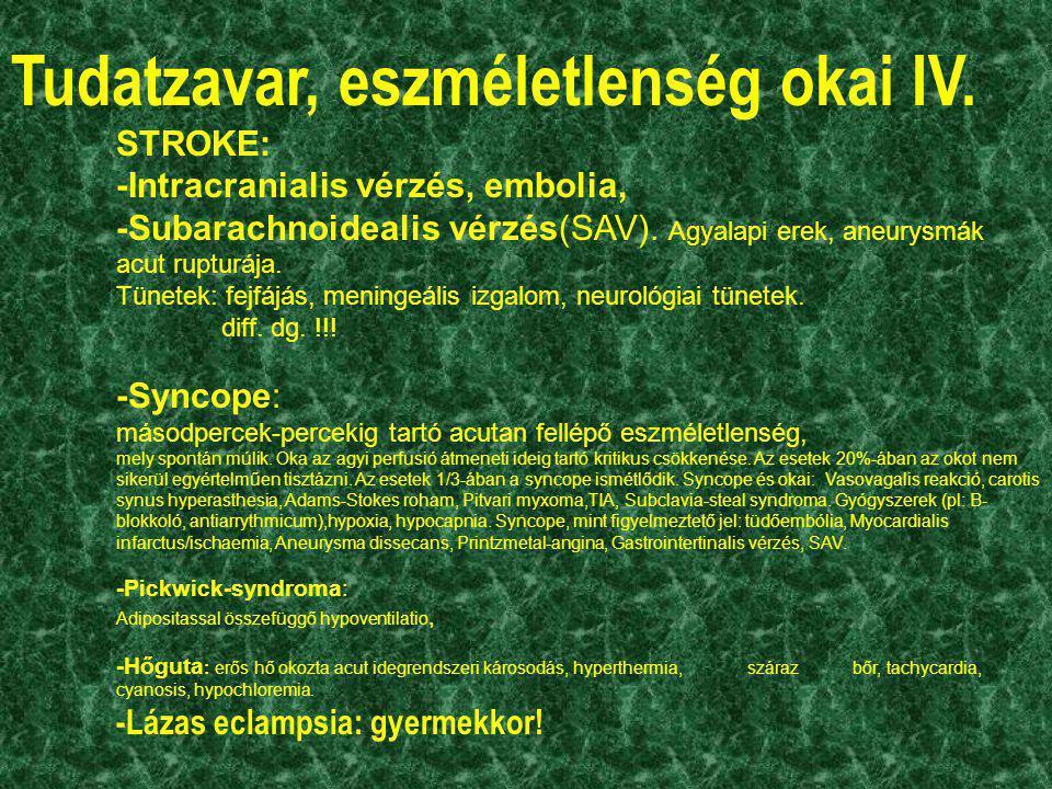 Tudatzavar, eszméletlenség okai IV. STROKE: -Intracranialis vérzés, embolia, -Subarachnoidealis vérzés(SAV). Agyalapi erek, aneurysmák acut rupturája.