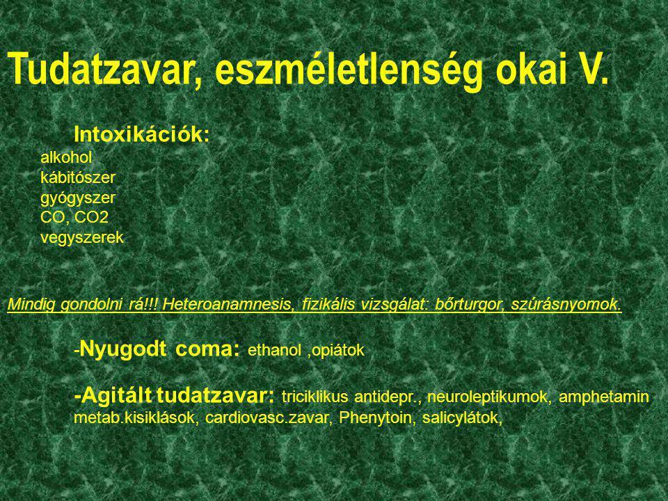 Tudatzavar, eszméletlenség okai V. Intoxikációk: alkohol kábitószer gyógyszer CO, CO2 vegyszerek Mindig gondolni rá!!! Heteroanamnesis, fizikális vizs
