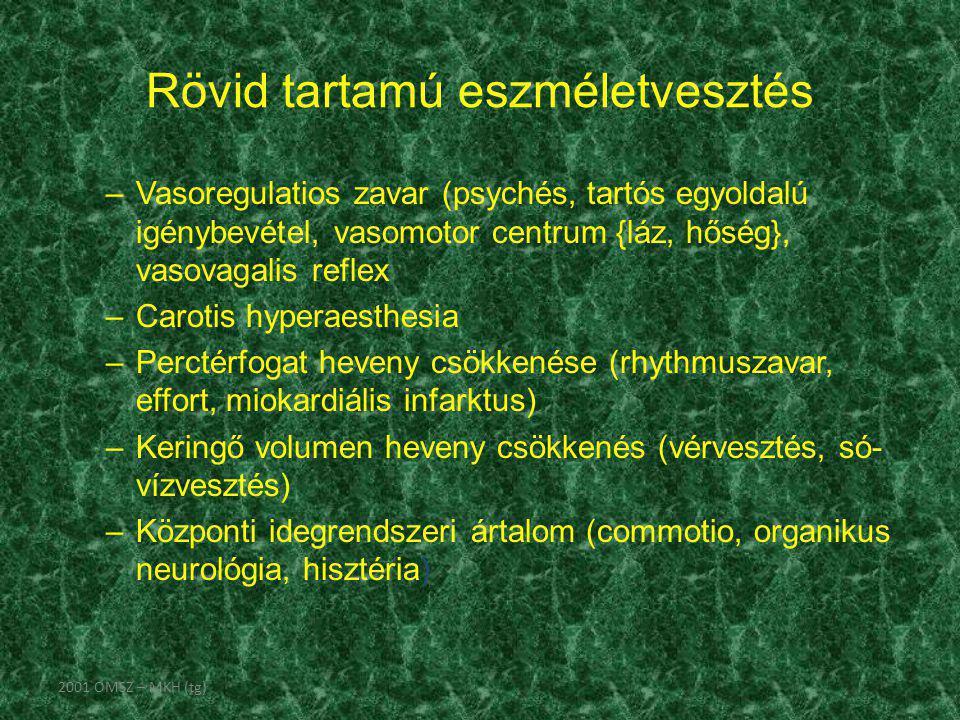Rövid tartamú eszméletvesztés –Vasoregulatios zavar (psychés, tartós egyoldalú igénybevétel, vasomotor centrum {láz, hőség}, vasovagalis reflex –Carot