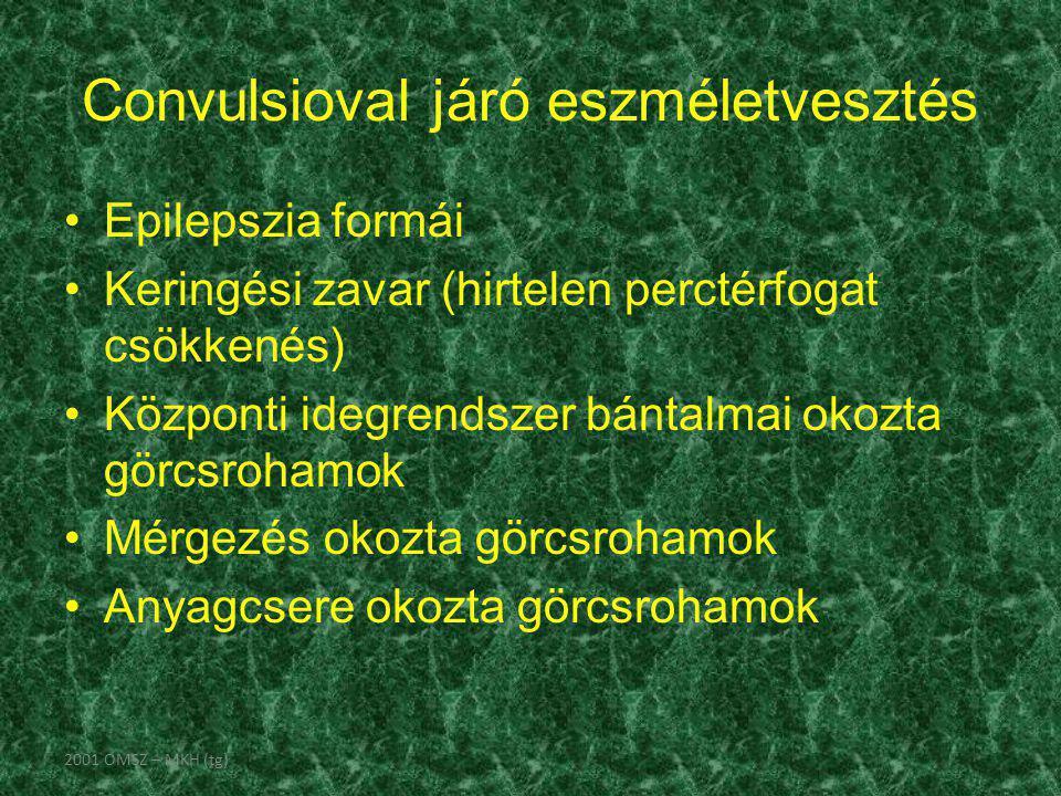 Convulsioval járó eszméletvesztés Epilepszia formái Keringési zavar (hirtelen perctérfogat csökkenés) Központi idegrendszer bántalmai okozta görcsroha