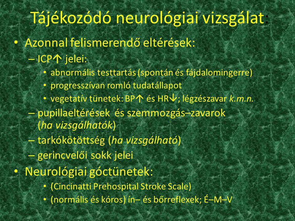 Tájékozódó neurológiai vizsgálat: Azonnal felismerendő eltérések: – ICP  jelei: abnormális testtartás (spontán és fájdalomingerre) progresszívan roml
