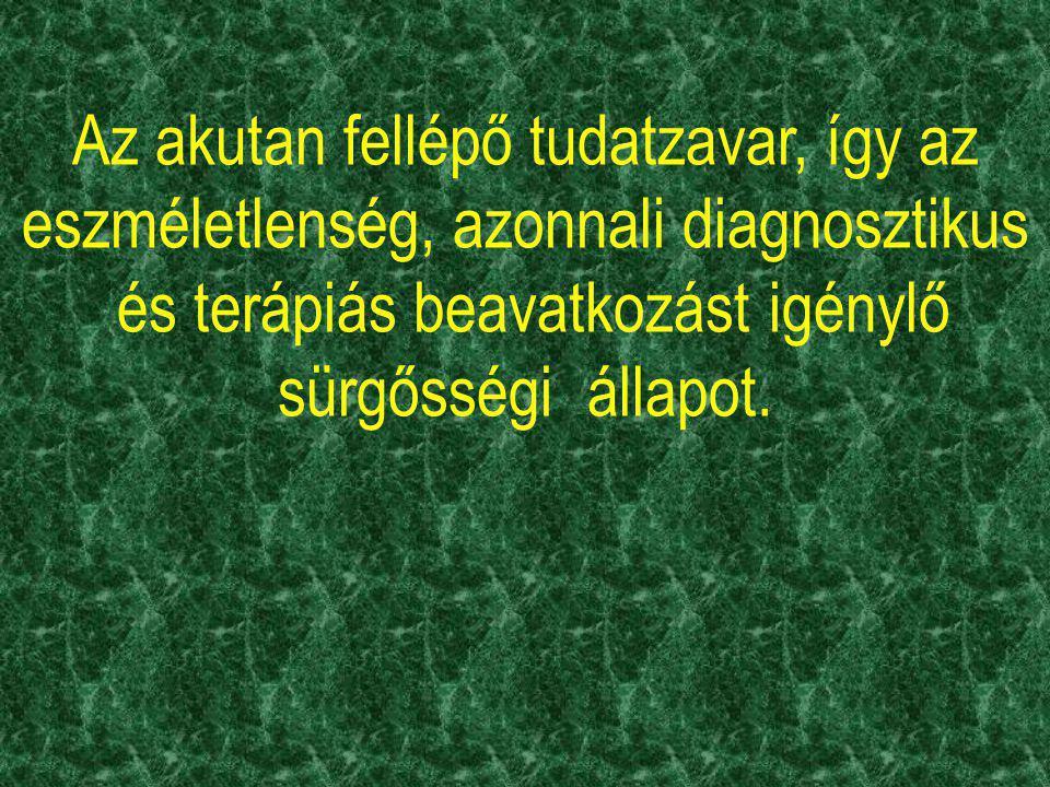 Az akutan fellépő tudatzavar, így az eszméletlenség, azonnali diagnosztikus és terápiás beavatkozást igénylő sürgősségi állapot.