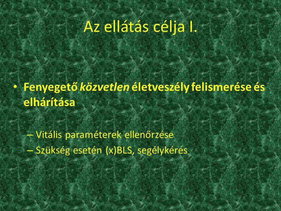 Az ellátás célja I. Fenyegető közvetlen életveszély felismerése és elhárítása –V–Vitális paraméterek ellenőrzése –S–Szükség esetén (x)BLS, segélykérés