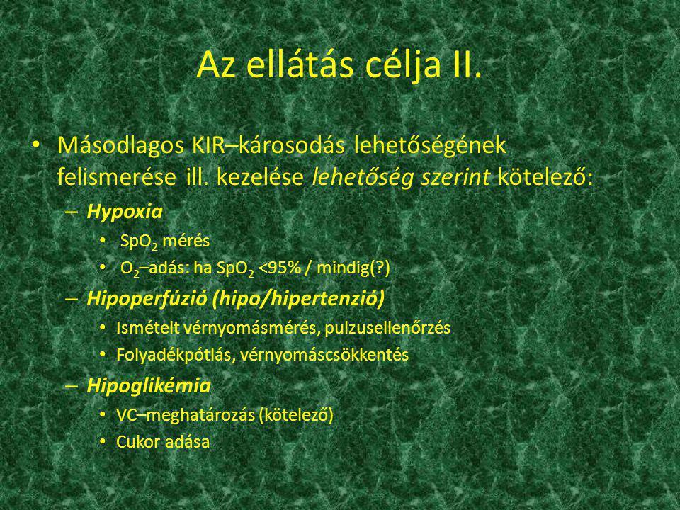 Az ellátás célja II. Másodlagos KIR–károsodás lehetőségének felismerése ill. kezelése lehetőség szerint kötelező: –H–Hypoxia SpO 2 mérés O 2 –adás: ha