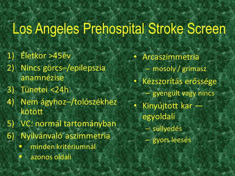 Los Angeles Prehospital Stroke Screen 1)Életkor >45év 2)Nincs görcs–/epilepszia anamnézise 3)Tünetei <24h 4)Nem ágyhoz–/tolószékhez kötött 5)VC: normá