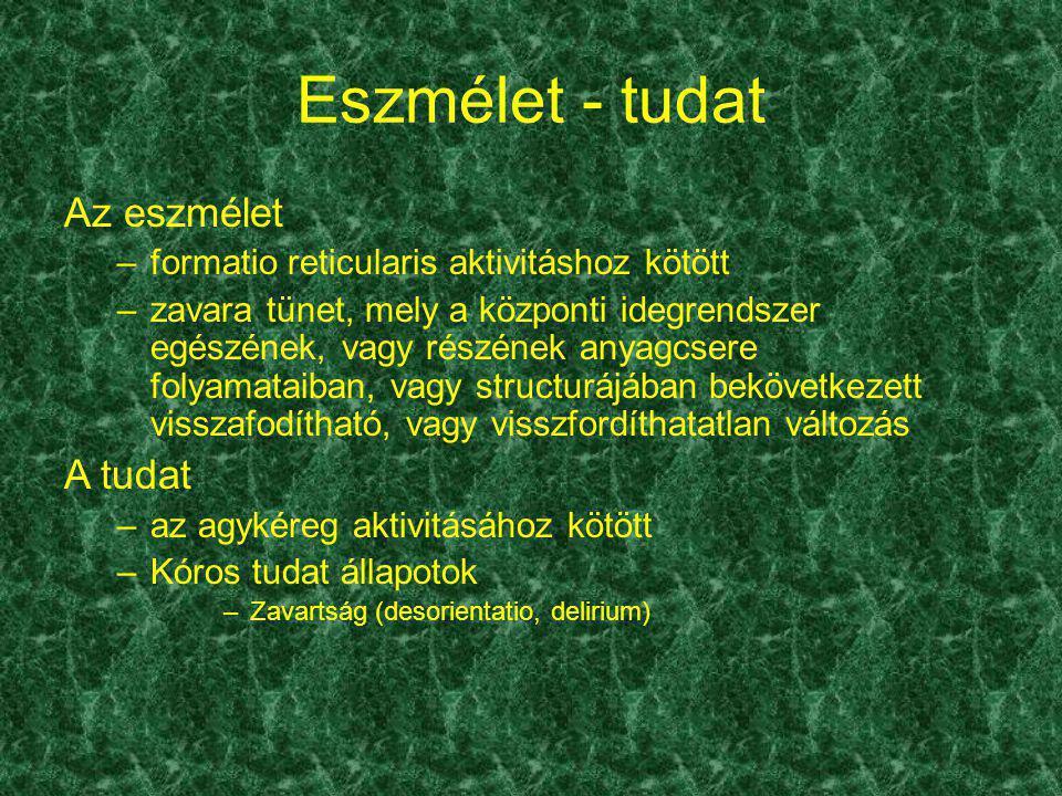Eszmélet - tudat Az eszmélet –formatio reticularis aktivitáshoz kötött –zavara tünet, mely a központi idegrendszer egészének, vagy részének anyagcsere