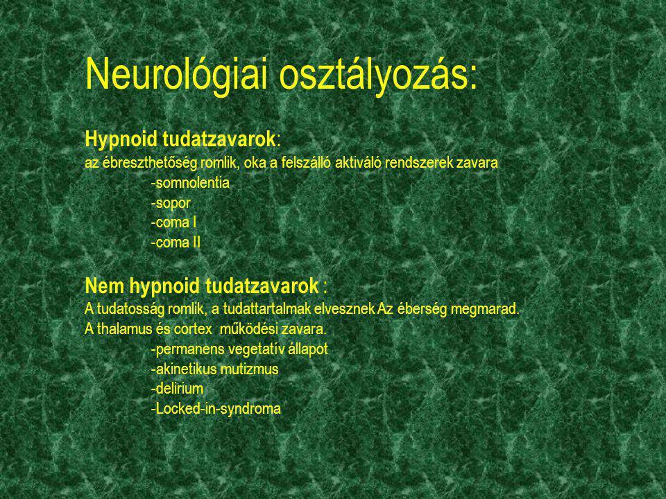 Neurológiai osztályozás: Hypnoid tudatzavarok : az ébreszthetőség romlik, oka a felszálló aktiváló rendszerek zavara -somnolentia -sopor -coma I -coma