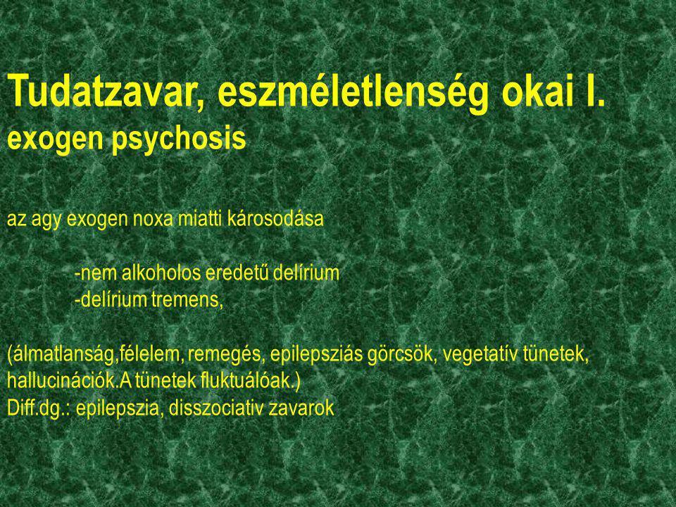 Tudatzavar, eszméletlenség okai I. exogen psychosis az agy exogen noxa miatti károsodása -nem alkoholos eredetű delírium -delírium tremens, (álmatlans