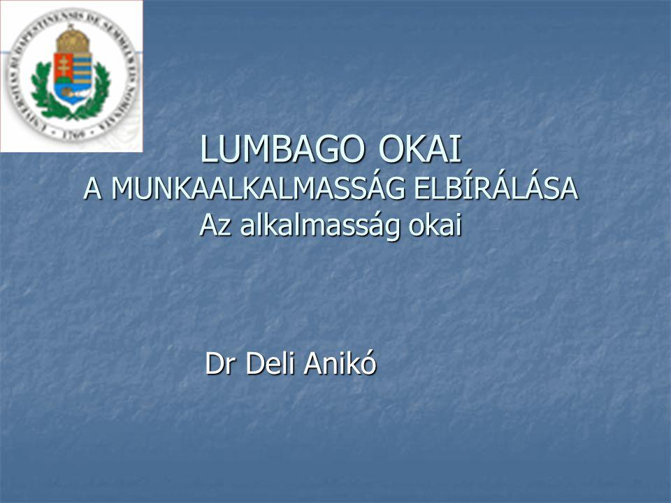 LUMBAGO OKAI A MUNKAALKALMASSÁG ELBÍRÁLÁSA Az alkalmasság okai Dr Deli Anikó