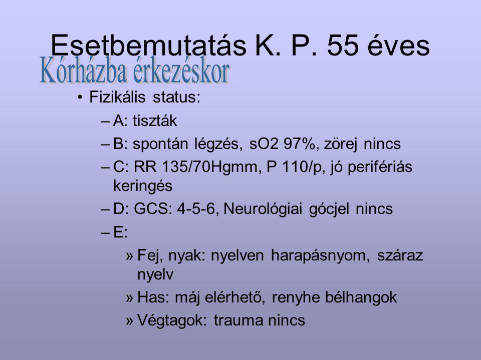 Esetbemutatás K. P. 55 éves Fizikális status: –A: tiszták –B: spontán légzés, sO2 97%, zörej nincs –C: RR 135/70Hgmm, P 110/p, jó perifériás keringés
