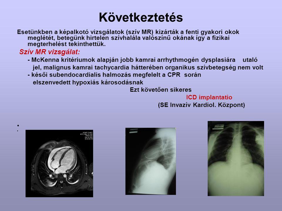 Következtetés Esetünkben a képalkotó vizsgálatok (szív MR) kizárták a fenti gyakori okok meglétét, betegünk hirtelen szívhalála valószínű okának így a