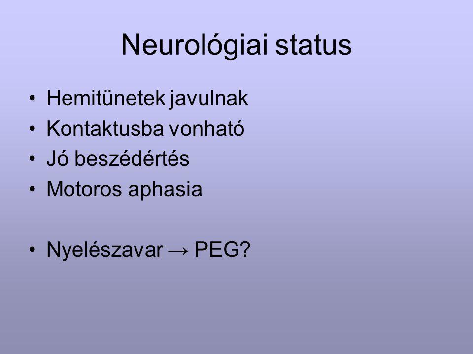 Neurológiai status Hemitünetek javulnak Kontaktusba vonható Jó beszédértés Motoros aphasia Nyelészavar → PEG?