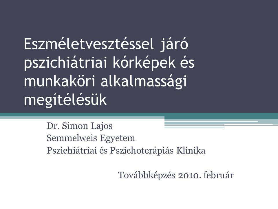 Eszméletvesztéssel járó pszichiátriai kórképek és munkaköri alkalmassági megítélésük Dr. Simon Lajos Semmelweis Egyetem Pszichiátriai és Pszichoterápi