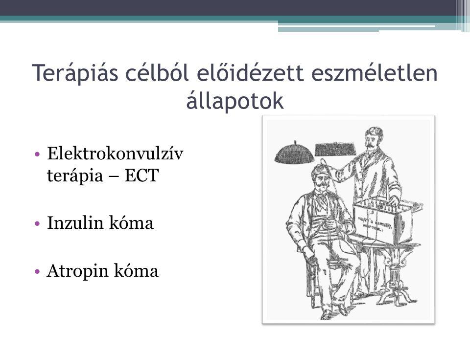 Terápiás célból előidézett eszméletlen állapotok Elektrokonvulzív terápia – ECT Inzulin kóma Atropin kóma