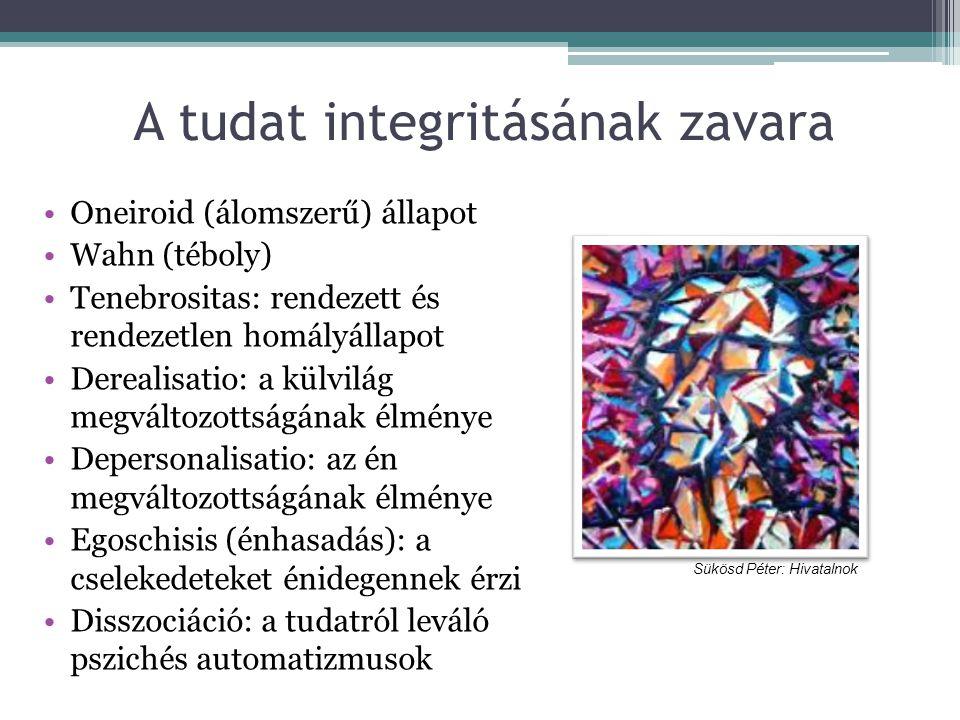 A tudat integritásának zavara Oneiroid (álomszerű) állapot Wahn (téboly) Tenebrositas: rendezett és rendezetlen homályállapot Derealisatio: a külvilág