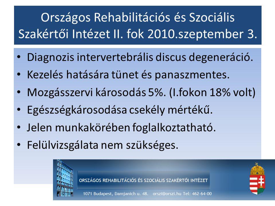 Országos Rehabilitációs és Szociális Szakértői Intézet II. fok 2010.szeptember 3. Diagnozis intervertebrális discus degeneráció. Kezelés hatására tüne
