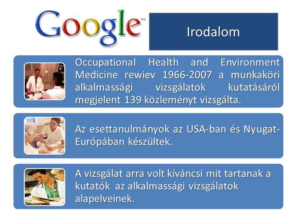 Irodalom Occupational Health and Environment Medicine rewiev 1966-2007 a munkaköri alkalmassági vizsgálatok kutatásáról megjelent 139 közleményt vizsg